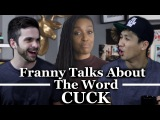 Franny Talks About The Word Cuck