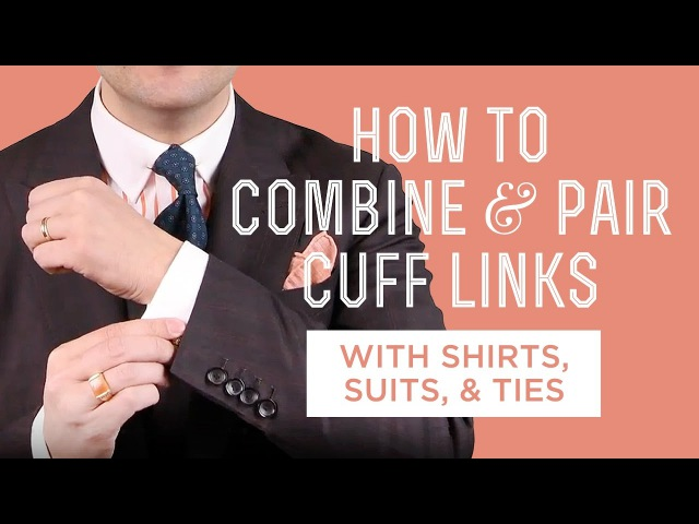 How To Combine Pair Cufflinks with Shirts, Suits Ties