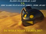 PLATON FEAT.JOOLAY - LAST VS ERIC SAADE FEAT.GUSTAF NOREN - WIDE AWAKE ( DJ WOLF MASH UP MIX 2017 )
