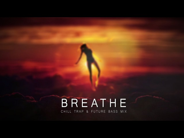 Breathe - A Chill Trap Future Bass Mix