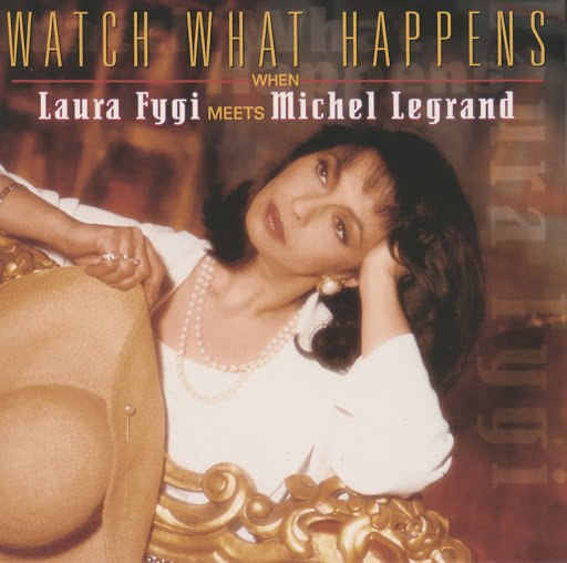 Laura Fygi альбом Watch What Happens When Laura Fygi Meets Michel Legrand