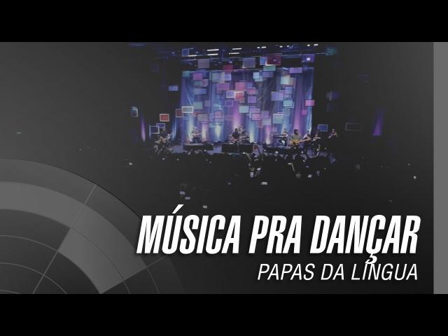 Papas da Língua - Música pra dançar - 20 Anos