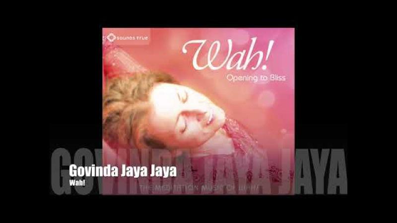 Wah! OPENING TO BLISS - Govinda Jaya Jaya