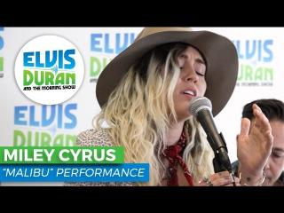 Miley Cyrus - Malibu | Elvis Duran Live