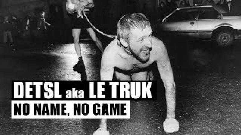 Detsl aka Le Truk - No Name, No Game (Official Audio)