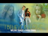 Malina Tanase &amp Radu Sirbu - I Believe In Love   Official Video