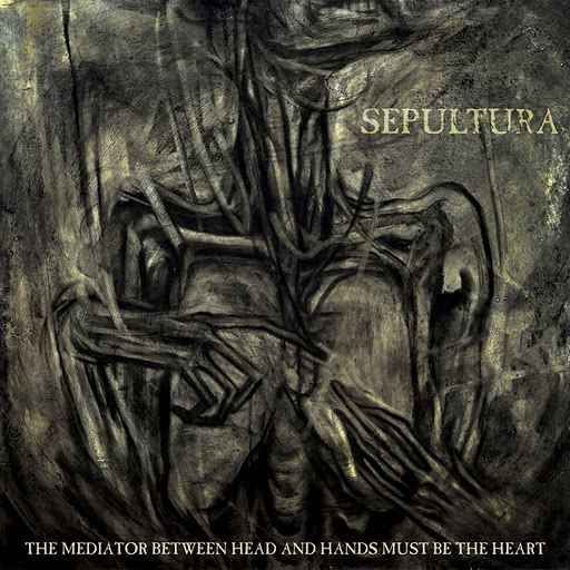 Sepultura альбом The Mediator Between Head and Hands Must Be the Heart