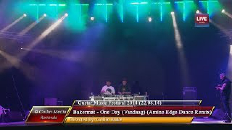Milk Sugar feat. Bakermat - One Day (Vandaag) (Amine Edge Dance Remix) (Live @ Gustar 2014)