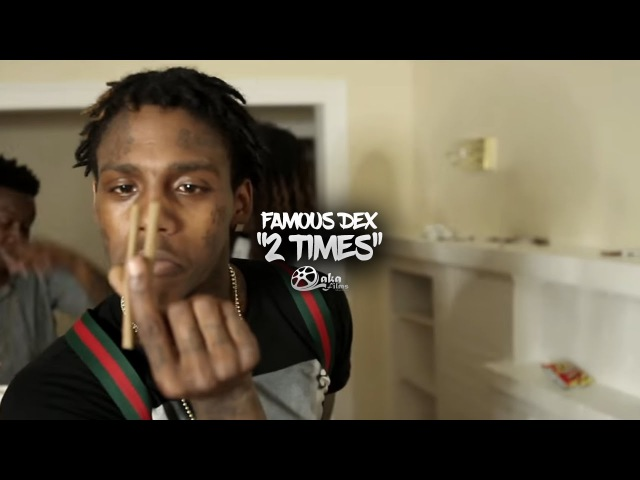 Famous Dex - 2 Times | Shot by @lakafilms