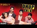 Fugly: Dhup Chik Full Audio Song | Raftaar