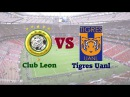 Watch Free Live Stream Club Leon vs Tigres Uanl