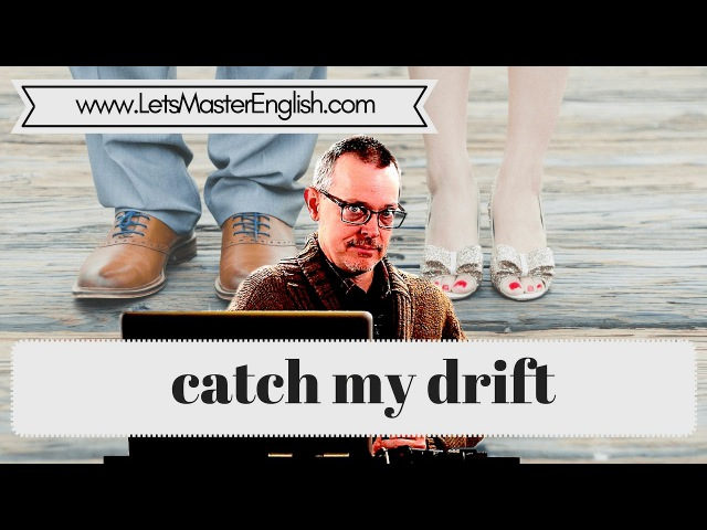 Learn English: Daily Easy English 1068: catch my drift