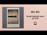 Xiu Xiu - Sharp Dressed Man OFFICIAL AUDIO