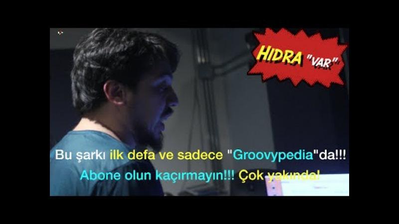 Hidra - Var İlk defa Groovypedia Müzik Kanalında! Çok Yakında