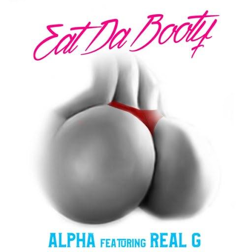 Alpha альбом Eat da Booty (feat. Real G)