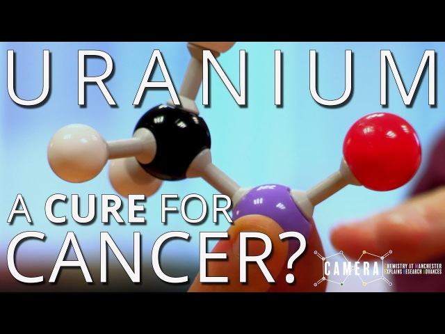 UoM Chemistry 19 Uranium A Cure For Cancer