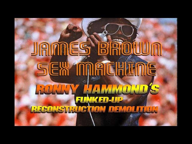 James Brown - Sex Machine (Ronny Hammond's Funked-Up Reconstruction Demolition Edit)
