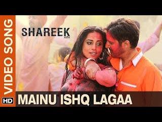 Mainu Ishq Lagaa (Video Song)   Shareek   Jimmy Sheirgill & Mahie Gill