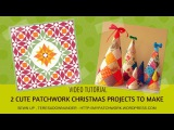 Video tutorial 2 patchwork Christmas projects to make