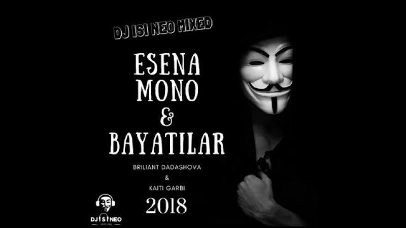 Dj isi Neo - Esena Mono ft Bayatilar (Briliant Dadashova ft Kaiti Garbi) Mixed 2018