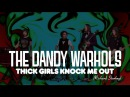 The Dandy Warhols Thick Girls Knock Me Out Richard Starkey Official Music Video
