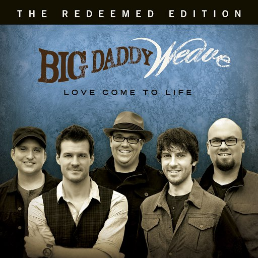 Big Daddy Weave альбом Love Come To Life: The Redeemed Edition