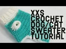 How to Crochet a XXS Dog Sweater  PERFECT FOR PUPS/KITTENS AND TEA CUP CHIHUAHUAS! 