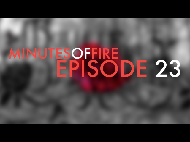 MINUTES OF FIRE - EPISODE 23 (За Кулисами Съемок)