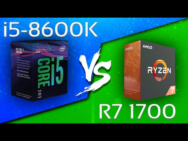 I5-8600K VS RYZEN 7 1700 - COMPARISON