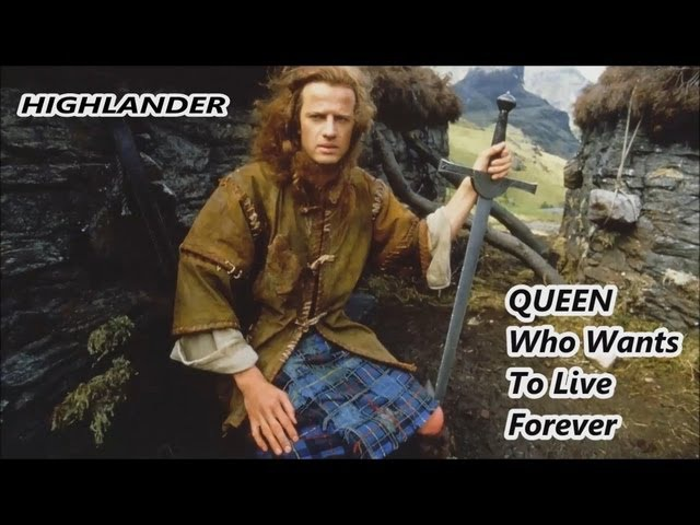 HIGHLANDER • QUEEN, Who Wants to Live Forever