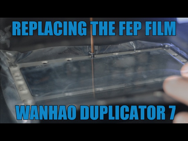 Replacing The FEP Film On The Wanhao Duplicator 7