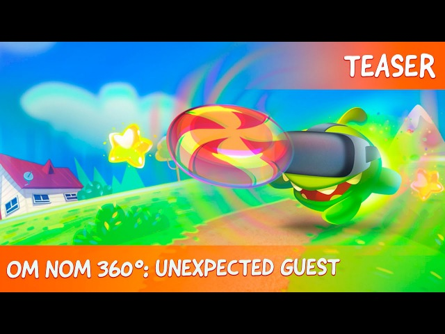 Om Nom 360°: Unexpected Guest - Teaser