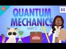 Quantum Mechanics - Part 2: Crash Course Physics 44