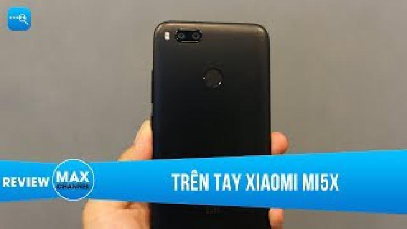 Trên tay Xiaomi Mi5X: ông vua tầm trung trong năm 2017?