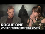 Rogue One Cast Do Darth Vader Impressions