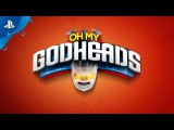 Oh My Godheads Launch Trailer PS4
