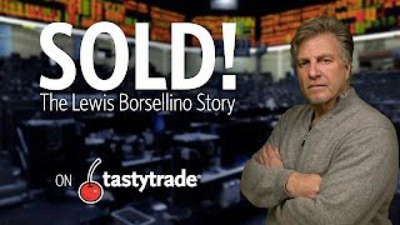 Sold!: The Lewis Borsellino Story | tastytrade Documentaries