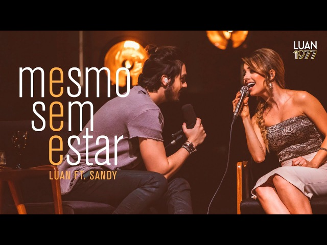 Luan Santana - Mesmo Sem Estar ft Sandy (DVD 1977)