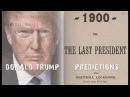 DONALD TRUMP PREDICTIONS | THE LAST PRESIDENT 1900 by Ingersoll Lockwood