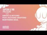 Super8 &amp Tab - Pressure vs. Above &amp Beyond feat. Richard Bedford - Northern Soul