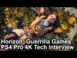 Horizon Zero Dawn Guerrilla Games PS4 Pro 4K Tech Interview