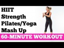 Best Workout to Burn Fat Fast Full Exercise Video 60 Minute HIIT Strength Pilates Yoga Mash Up