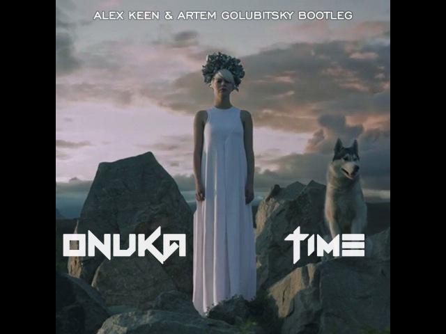 ONUKA – Time (Alex Keen Artem Golubitskiy Bootleg)