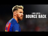 Lionel Messi - Bounce Back ● 2017