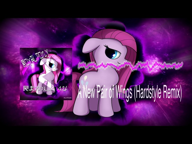Royalpony- A New Pair of Wings (Ft. Vylet Pony)(Hardstyle Remix)