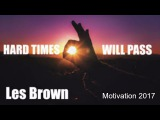 Hard Times Will Pass Les Brown - Motivation 2017