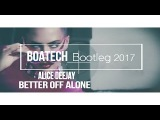 Alice Deejay - Better Off Alone (Boatech Bootleg )2017