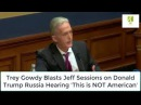 Trey Gowdy Blasts Jeff Sessions on Donald Trump Rцssiа Hearing 'This is NOT American'