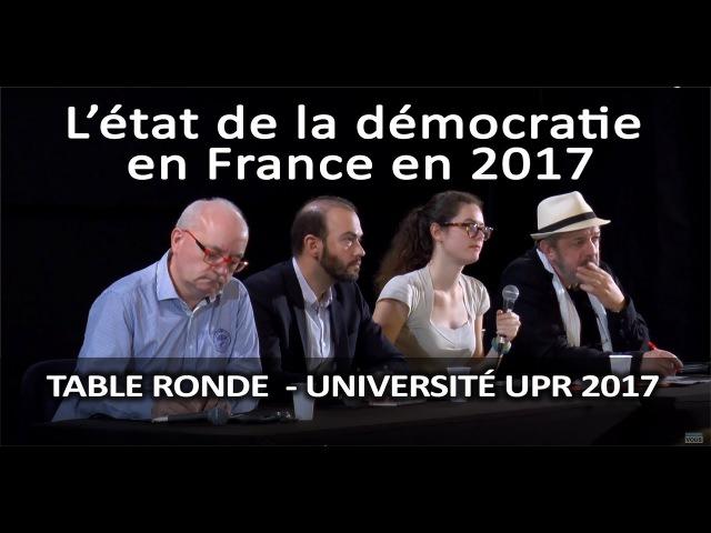 L'état de la démocratie en France en 2017 1ère table ronde Université UPR 2017