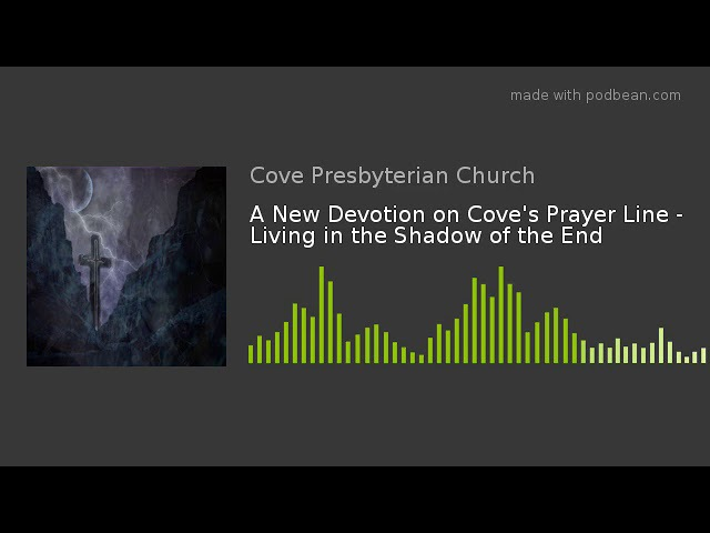 A New Devotion on Cove's Prayer Line - Living in the Shadow of the End